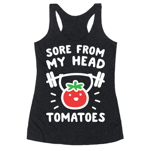 Sore From My Head Tomatoes Racerback Tank Top