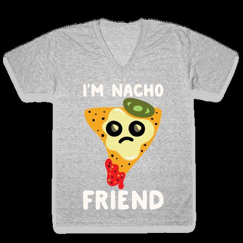 I'm Nacho Friend Parody White Print V-Neck Tee Shirt