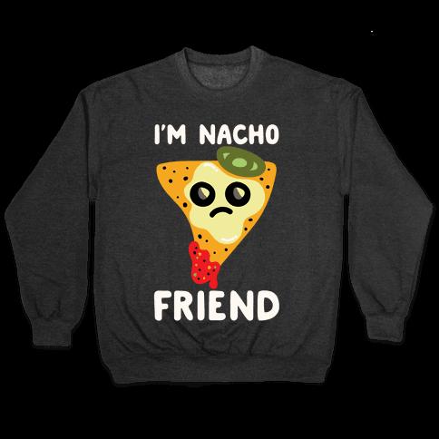 I'm Nacho Friend Parody White Print Pullover