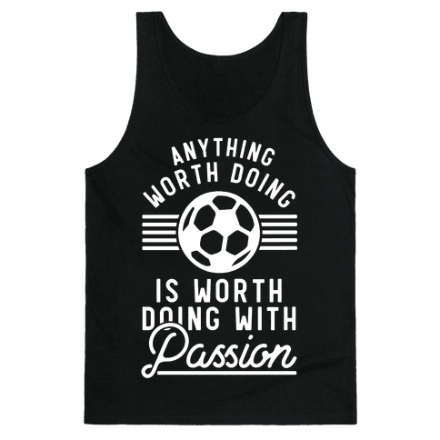 Anything Worth Doing is Worth Doing With Passion Soccer Tank Top