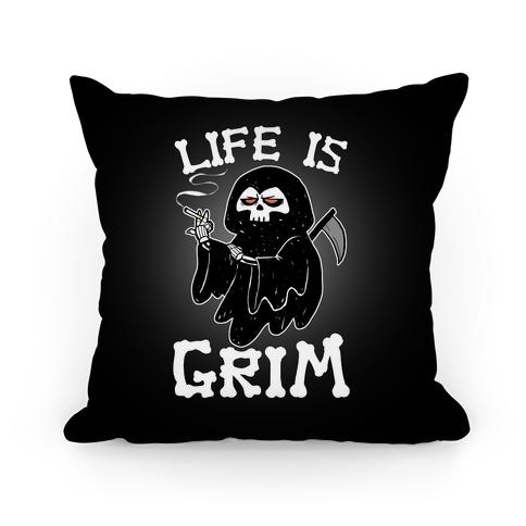 Life Is Grim Pillow