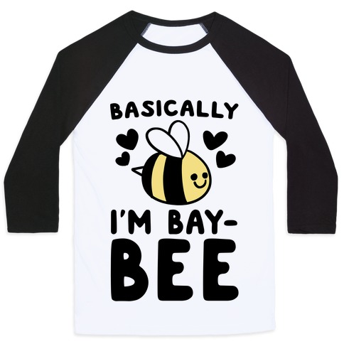 Basically I'm Bay-bee Baseball Tee