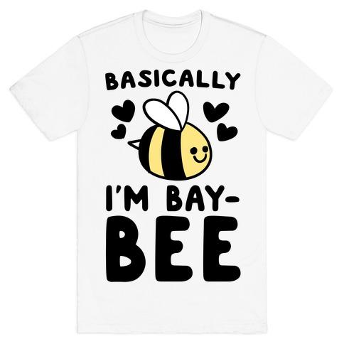 Basically I'm Bay-bee T-Shirt
