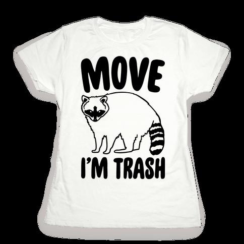 Move I'm Trash Parody Womens T-Shirt