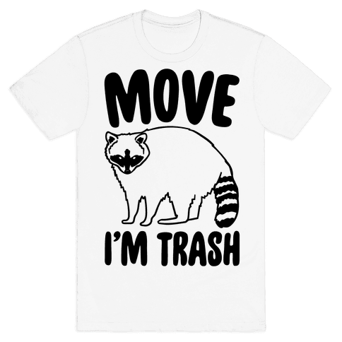Move I'm Trash Parody Mens T-Shirt