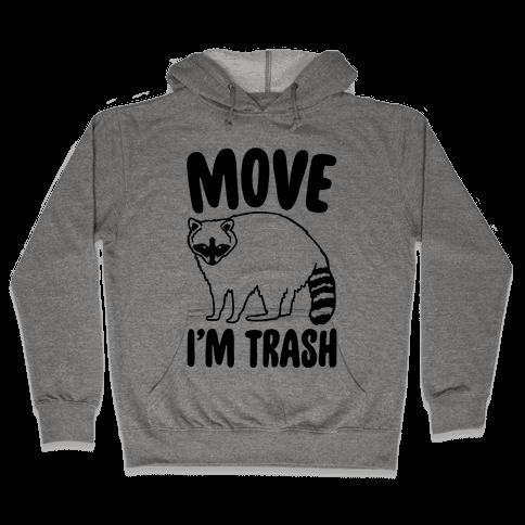 Move I'm Trash Parody Hooded Sweatshirt