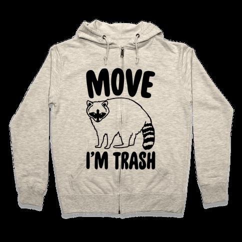 Move I'm Trash Parody Zip Hoodie