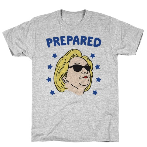 Prepared Hillary Clinton T-Shirt