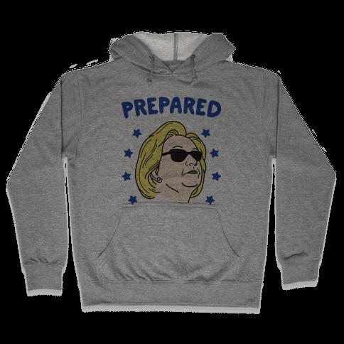 Prepared Hillary Clinton Hooded Sweatshirt