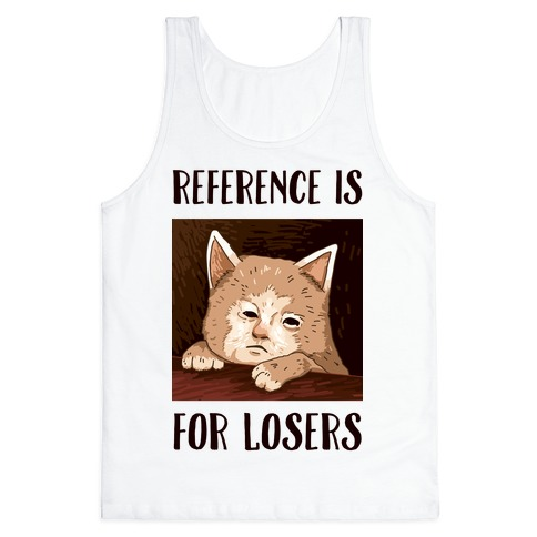 Reference Is For Losers Tank Top