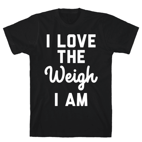 I Love The Weigh I Am Mens T-Shirt