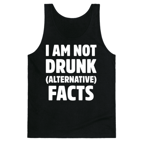 I Am Not Drunk Alternative Facts White Print Tank Top