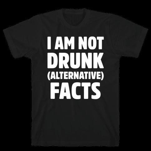 I Am Not Drunk Alternative Facts White Print Mens T-Shirt