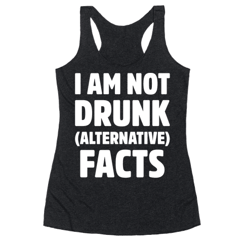 I Am Not Drunk Alternative Facts White Print Racerback Tank Top