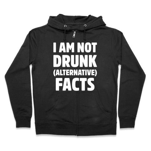 I Am Not Drunk Alternative Facts White Print Zip Hoodie