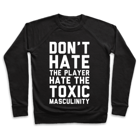 Don't Hate The Player Hate The Toxic Masculinity