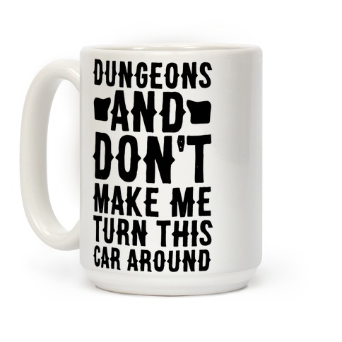 Dungeons and Don't Make Me Turn This Car Around Coffee Mug