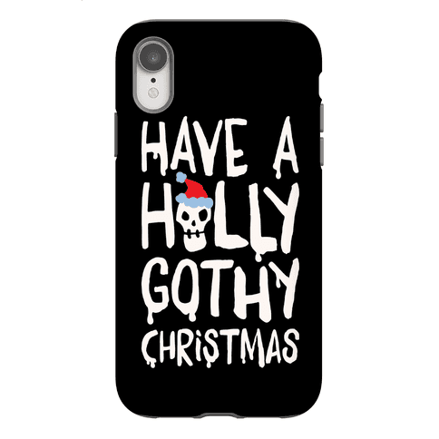 Have A Holly Gothy Christmas White Print Phone Case