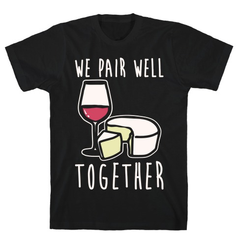We Pair Well Together Pairs Shirt White Print T-Shirt