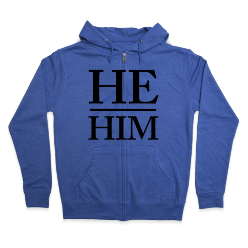 He/Him Pronouns Zip Hoodie