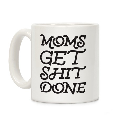 Moms Get Shit Done Coffee Mug