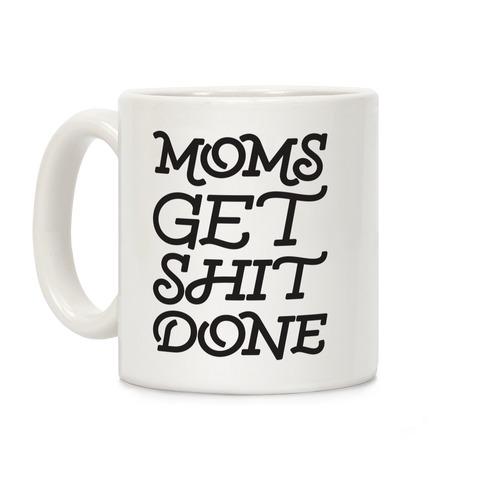 Moms Get Shit Done Coffee Mug