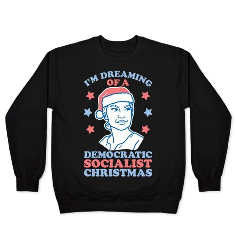 I'm Dreaming of a Democratic Socialist Christmas AOC Pullover