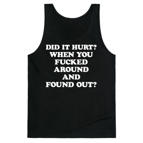 Did It Hurt? When You F***ed Around And Found Out? Tank Top