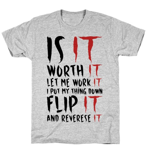 Is It Worth It Let Me Work It Parody T-Shirt