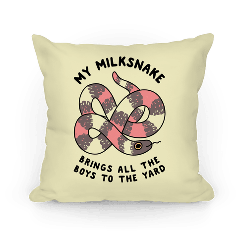 My Milk Snake Brings All The Boys To The Yard Pillow