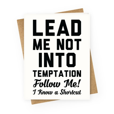 Lead Me Not Into Temptation Follow Me I Know a Shortcut Greeting Card