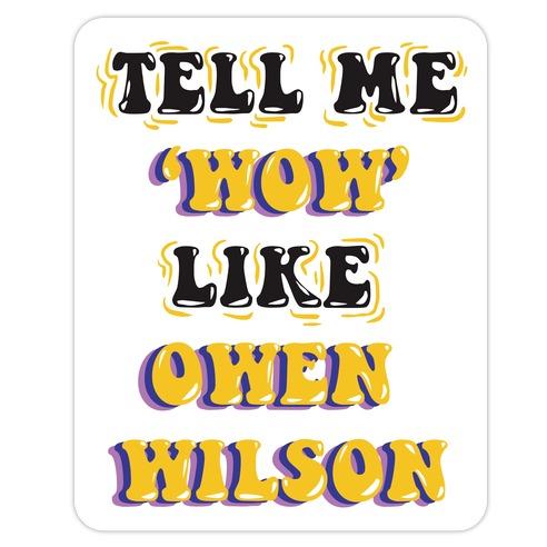 Tell Me Wow Like Owen Wilson Die Cut Sticker
