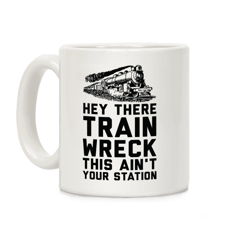 Hey There Train Wreck This Ain't Your Station Coffee Mug