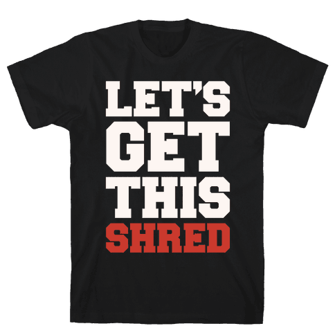 Let's Get This Shred Parody White Print Mens T-Shirt