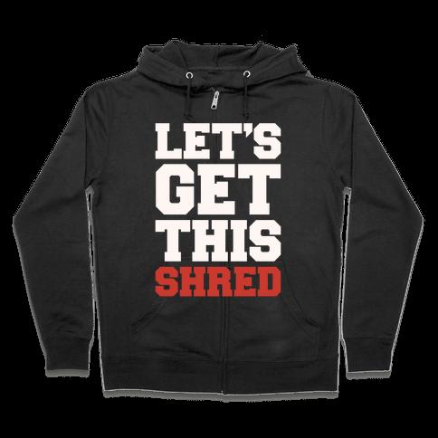 Let's Get This Shred Parody White Print Zip Hoodie