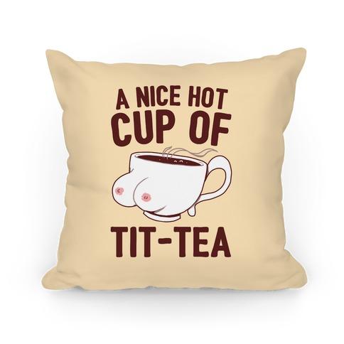 A Nice Hot Cup Of Tit-Tea Pillow
