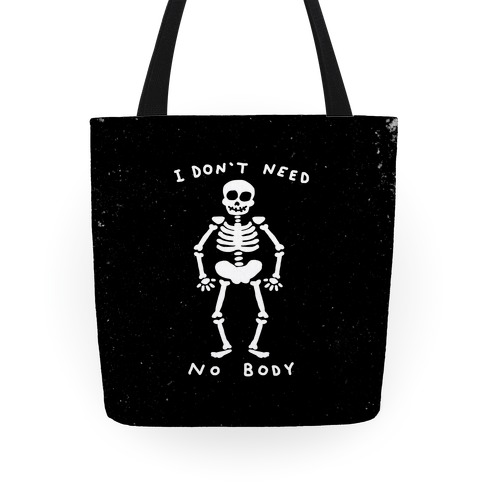 I Don't Need No Body Tote