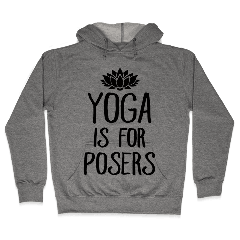 Yoga Is For Posers Hooded Sweatshirt