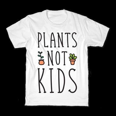 Plants Not Kids Kids T-Shirt