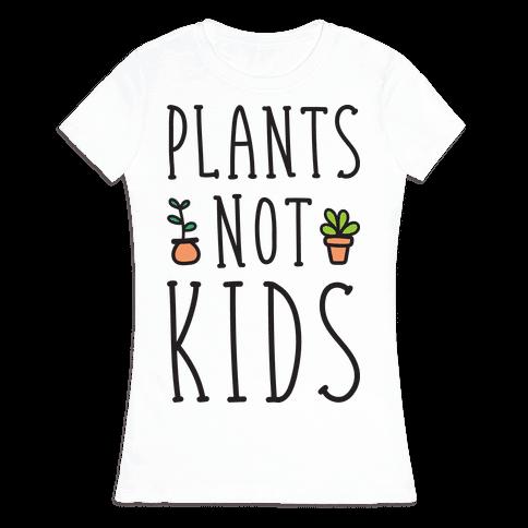 Plants Not Kids Womens T-Shirt