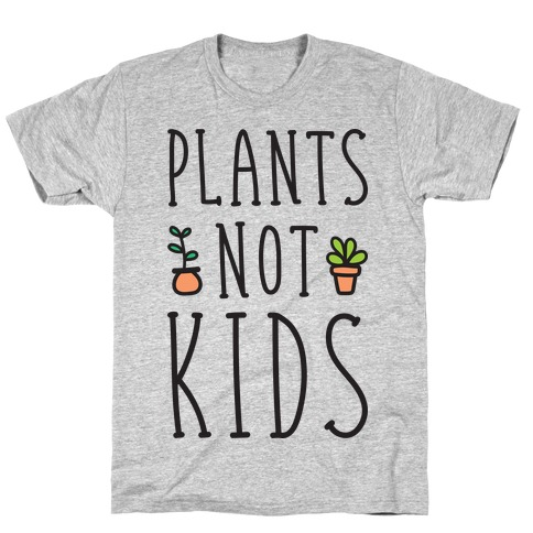 Plants Not Kids Mens/Unisex T-Shirt