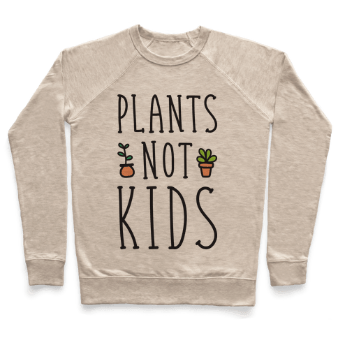 Plants Not Kids Pullover