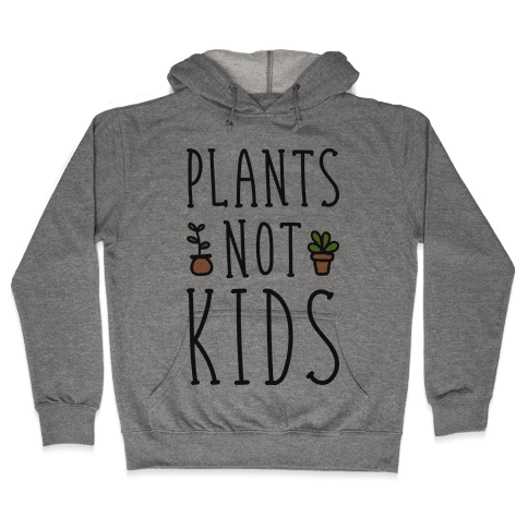 Plants Not Kids Hooded Sweatshirt