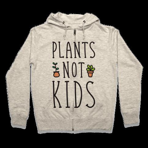 Plants Not Kids Zip Hoodie