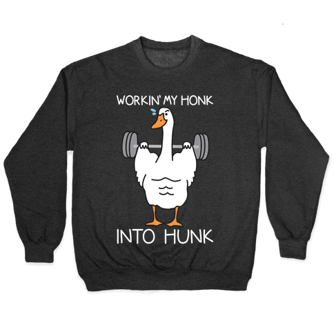 Workin' My Honk Into Hunk Pullover