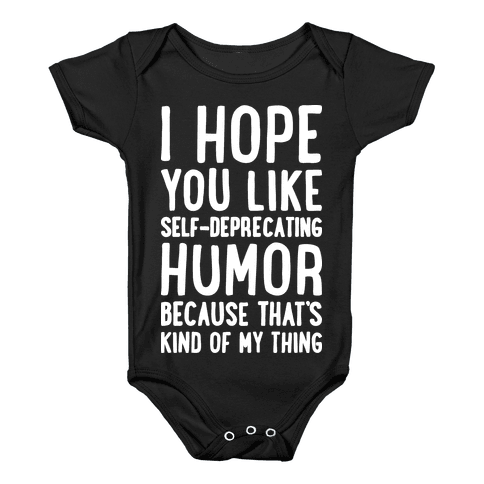 I Hope You Like Self Deprecating Humor Because That's Kind Of My Thing Baby Onesy