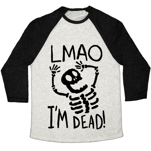 Lmao I'm Dead Baseball Tee
