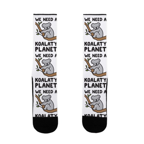 We Need A Koalaty Planet Sock