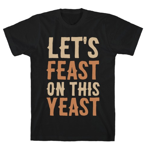 Let's Feast on this Yeast T-Shirt