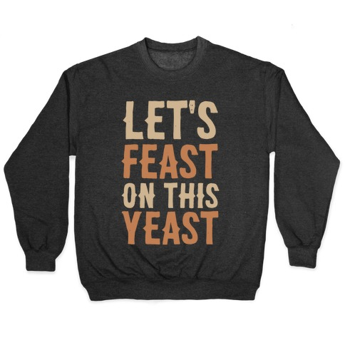 Let's Feast on this Yeast Pullover